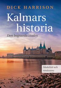 Kalmars historia : Den begravda staden – medeltid och renässans