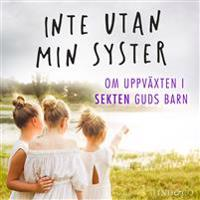 Inte utan min syster: Om uppväxten i sekten Guds barn