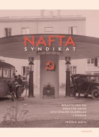 Naftasyndikat : berättelsen om direktör Kruse och Stalins oljebolag i Sverige