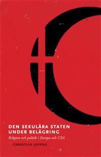 Den sekulära staten under belägring : religion och politik i Europa och USA