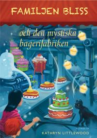 Familjen Bliss och den mystiska bagerifabriken