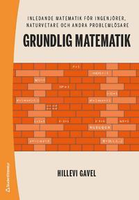 Grundlig matematik : inledande matematik för ingenjörer, naturvetare och andra problemlösare