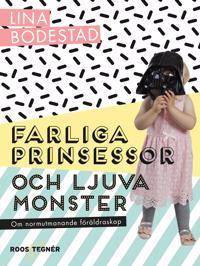 Farliga prinsessor och ljuva monster : om normutmanande föräldraskap