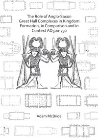 Bilde av The Role Of Anglo-saxon Great Hall Complexes In Kingdom Formation, In Comparison And In Context Ad 500-750