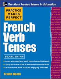 Practice Makes Perfect French Verb Tenses; Trudie Booth,Trudie Maria Booth ; 2012