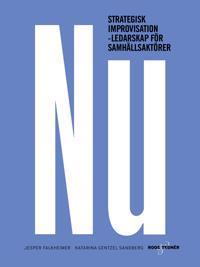 NU : strategisk improvisation – Ledarskap för samhällsaktörer
