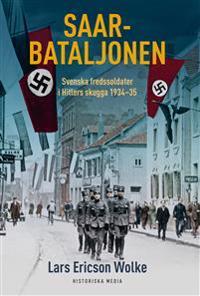 Saarbataljonen : svenska fredssoldater i Hitlers skugga 1934 – 35