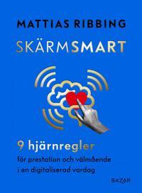 Skärmsmart : 9 hjärnregler för prestation och välmående i en digitaliserad vardag