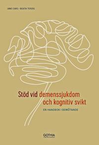Stöd vid demenssjukdom och kognitiv svikt : en handbok i bemötande