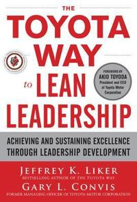 The Toyota Way to Lean Leadership: Achieving and Sustaining Excellence Through Leadership Developmen; Jeffrey Liker,Gary L. Convis ; 2011