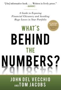 What's Behind the Numbers?: A Guide to Exposing Financial Chicanery and Avoiding Huge Losses in Your; John Del Vecchio,Tom Jacobs ; 2012