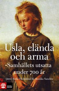 Usla elända och arma: Samhällets utsatta under 700 år