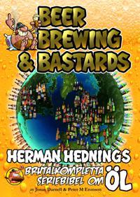 Herman Hedning. Beer, Brewing & Bastards – Herman Hednings brutalkompletta seriebibel om öl