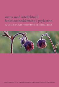 Vuxna med intellektuell funktionsnedsättning i psykiatrin : kliniska riktlinjer för bemötande och behandling