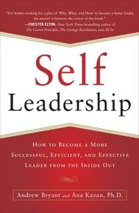 Self-Leadership: How to Become a More Successful, Efficient, and Effective Leader from the Inside Ou; Andrew Bryant,Ana Lucia Kazan ; 2012