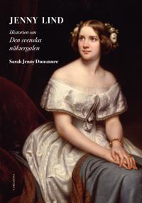 Jenny Lind : historien om den svenska näktergalen
