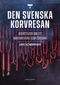 Den svenska korvresan : berättelser om ett mathantverk som förenar