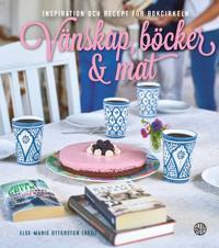 Vänskap böcker & mat : inspiration och recept för bokcirkeln