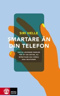 Smartare än din telefon : hur du använder mobilen för att må bättre bli effektivare och stärka dina relationer
