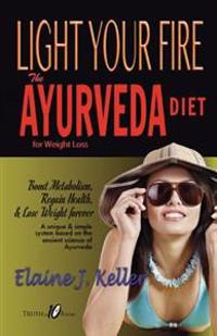 Bilde av Light Your Fire: The Ayurveda Diet For Weight Loss: Boost Metabolism, Regain Health & Lose Weight Forever. A Unique And Simple System B