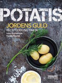 Potatis : jordens guld. Recept, sorter, odling