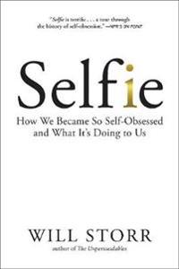 Bilde av Selfie: How We Became So Self-obsessed And What It's Doing To Us