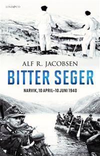 Bitter seger : Narvik 10 april-10 juni 1940