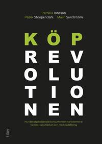 Köprevolutionen : hur den digitaliserade konsumenten transformerar handel, varumärken och marknadsföring