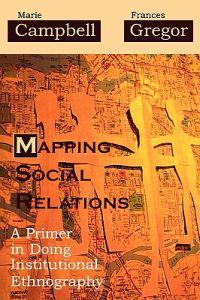 Bilde av Mapping Social Relations: A Primer In Doing Institutional Ethnography