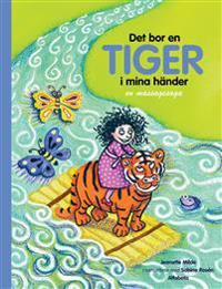 Det bor en tiger i mina händer : en massagesaga