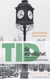 Tid för enhetlighet : astronomerna och standardiseringen av tid i Sverige
