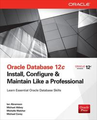 Oracle Database 12c Install, Configure & Maintain Like a Professional; Ian Abramson,Michael Abbey,Michelle Malc ; 2013