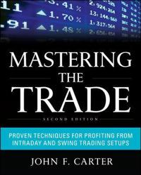 Mastering the Trade, Second Edition: Proven Techniques for Profiting from Intraday and Swing Trading; John F. Carter ; 2012