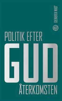 Politik efter Gud : Återkomsten