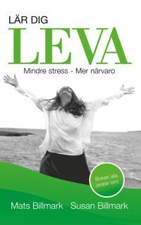 Lär dig leva : Mindre stress – Mer närvaro