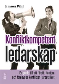 Konfliktkompetent ledarskap : En guide till att förstå, hantera och förebygga konflikter i arbetsliv
