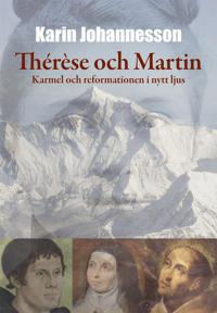 Thérèse och Martin : Karmel och reformationen i nytt ljus