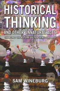 Historical Thinking and Other Unnatural Acts: Charting the Future of Teaching the Past