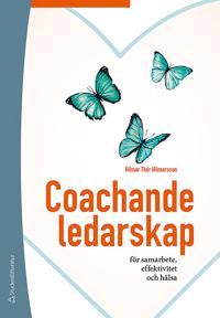 Coachande ledarskap : för samarbete effektivitet och hälsa