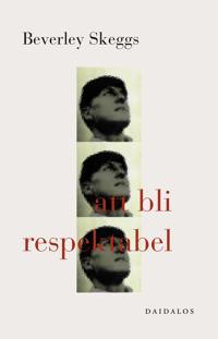 Att bli respektabel : konstruktioner av klass och kön