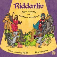 Riddarliv : sagor och fakta om medeltidens superstjärnor