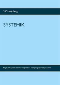 Systemik: Något om systemvetenskapens praktiska tillämpning i en komplex värld