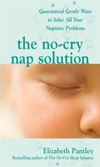 The No-Cry Nap Solution: Guaranteed Gentle Ways to Solve All Your Naptime Problems: Guaranteed, Gent; Elizabeth Pantley ; 2009