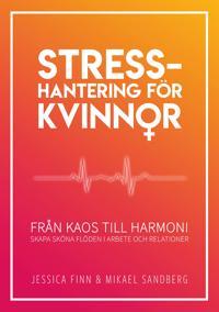 Stresshantering för kvinnor : från kaos till harmoni – skapa sköna flöden i arbete och relationer
