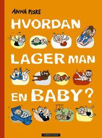 Bilde av bokomslaget til 'Hvordan lager man en baby?'