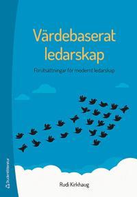 Värdebaserat ledarskap : förutsättningar för modernt ledarskap