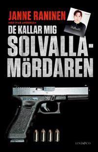De kallar mig Solvallamördaren : om Arlandarånets efterspel min roll i Kartellen och vägen tillbaka