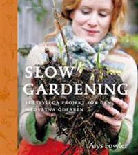 Slow gardening : lustfyllda projekt för den medvetna odlaren