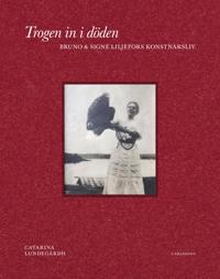 Trogen in i döden : Bruno och Signe Liljefors konstnärsliv