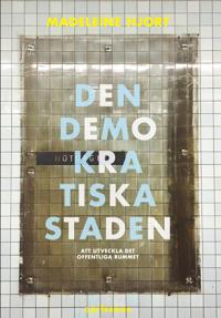 Den demokratiska staden : köpstad, segregation, konstarter och humaniora – att utveckla offentliga rummet – förnuftiga samtal
